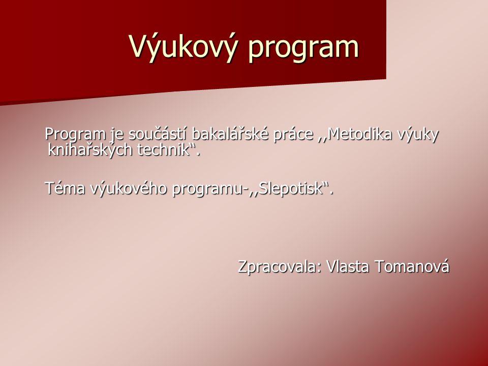 Výukový program Program je součástí bakalářské práce,,Metodika výuky knihařských technik .