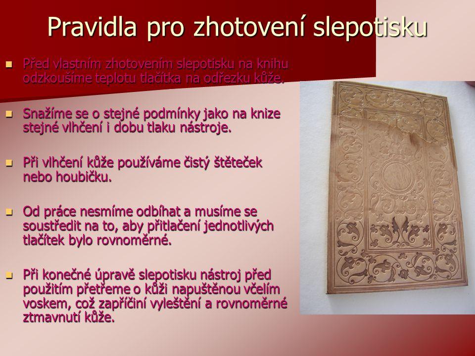 Pravidla pro zhotovení slepotisku  Před vlastním zhotovením slepotisku na knihu odzkoušíme teplotu tlačítka na odřezku kůže.