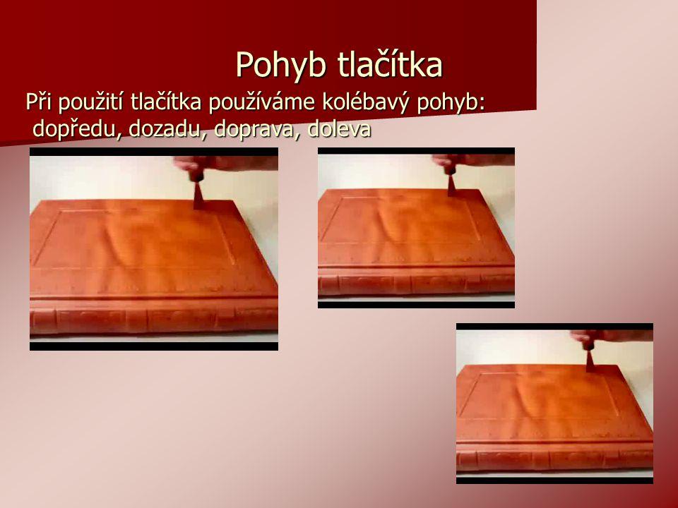 Pohyb tlačítka Při použití tlačítka používáme kolébavý pohyb: dopředu, dozadu, doprava, doleva dopředu, dozadu, doprava, doleva