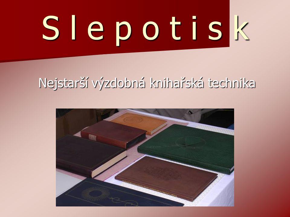 S l e p o t i s k Nejstarší výzdobná knihařská technika Nejstarší výzdobná knihařská technika