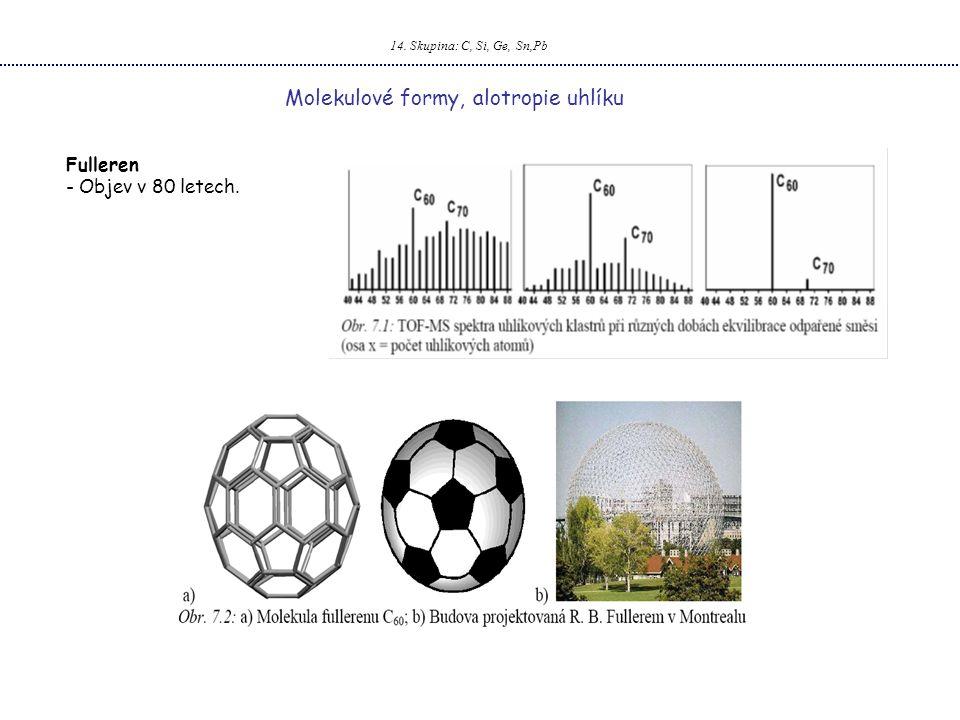 14. Skupina: C, Si, Ge, Sn,Pb Molekulové formy, alotropie uhlíku Fulleren - Objev v 80 letech.