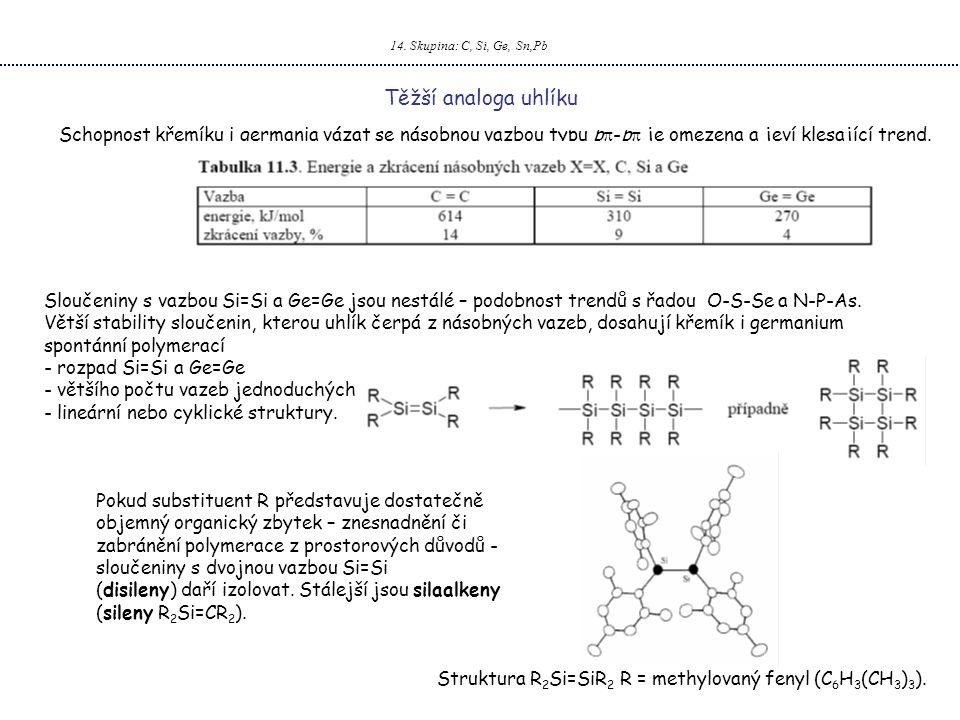 14. Skupina: C, Si, Ge, Sn,Pb Těžší analoga uhlíku Schopnost křemíku i germania vázat se násobnou vazbou typu p  -p  je omezena a jeví klesající tre