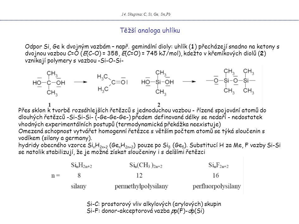 14. Skupina: C, Si, Ge, Sn,Pb Těžší analoga uhlíku Odpor Si, Ge k dvojným vazbám – např. geminální dioly: uhlík (1) přecházejí snadno na ketony s dvoj