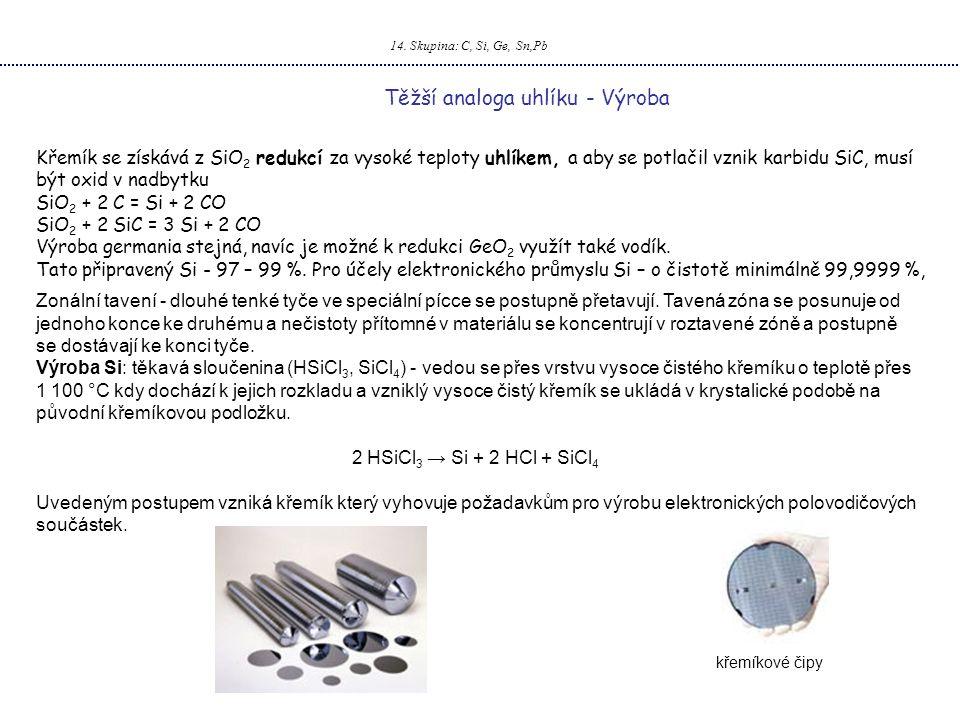 14. Skupina: C, Si, Ge, Sn,Pb Těžší analoga uhlíku - Výroba Křemík se získává z SiO 2 redukcí za vysoké teploty uhlíkem, a aby se potlačil vznik karbi