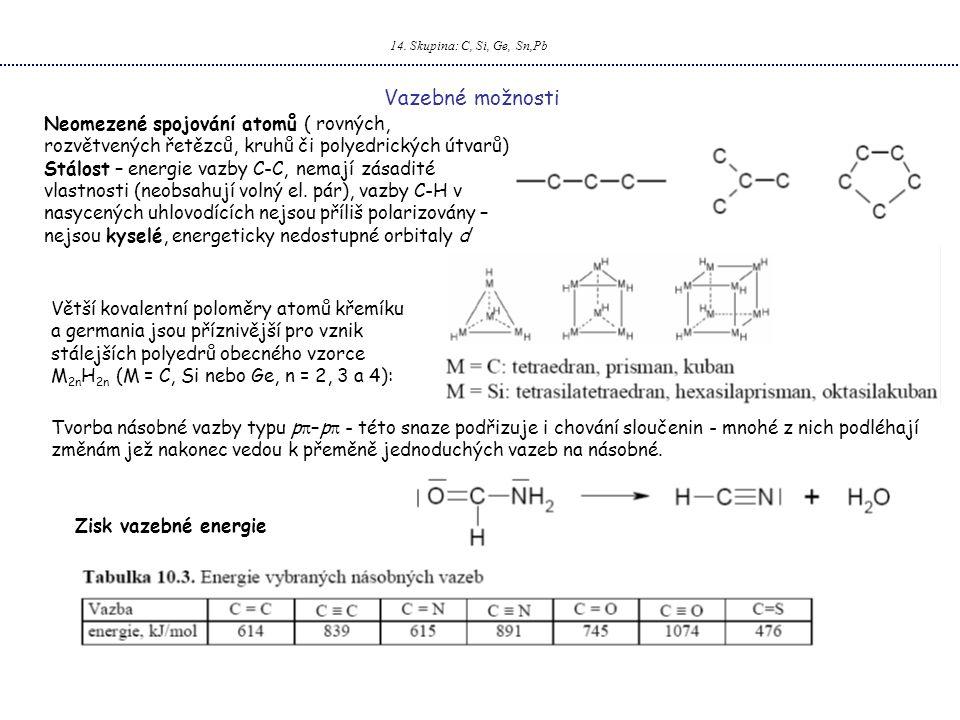 14. Skupina: C, Si, Ge, Sn,Pb Vazebné možnosti Neomezené spojování atomů ( rovných, rozvětvených řetězců, kruhů či polyedrických útvarů) Stálost – ene