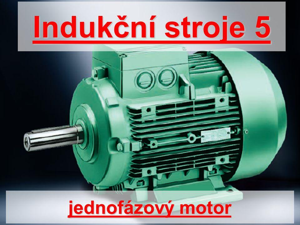 jednofázový motor Indukční stroje 5