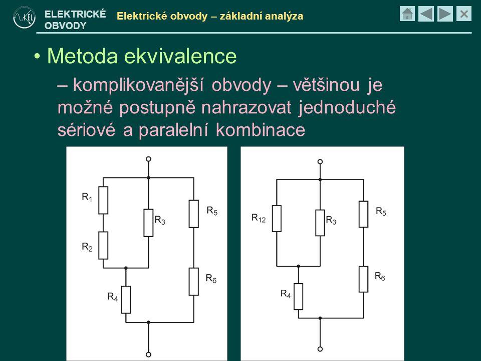 × ELEKTRICKÉ OBVODY Elektrické obvody – základní analýza • Metoda ekvivalence – komplikovanější obvody – většinou je možné postupně nahrazovat jednoduché sériové a paralelní kombinace