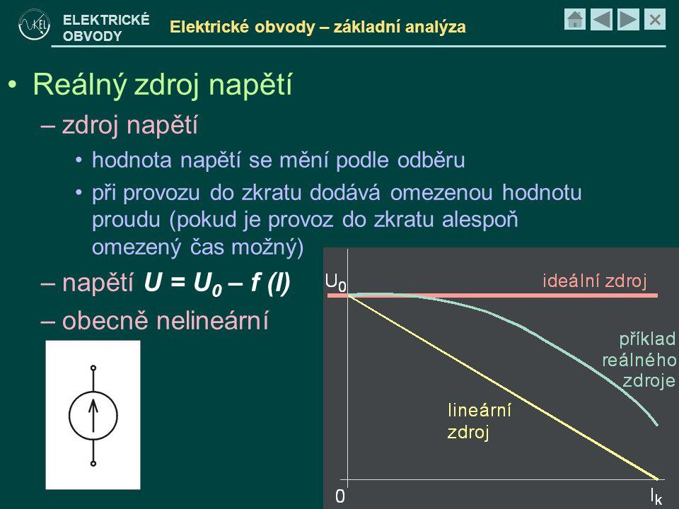 × ELEKTRICKÉ OBVODY Elektrické obvody – základní analýza •Reálný zdroj napětí –zdroj napětí •hodnota napětí se mění podle odběru •při provozu do zkratu dodává omezenou hodnotu proudu (pokud je provoz do zkratu alespoň omezený čas možný) –napětí U = U 0 – f (I) –obecně nelineární