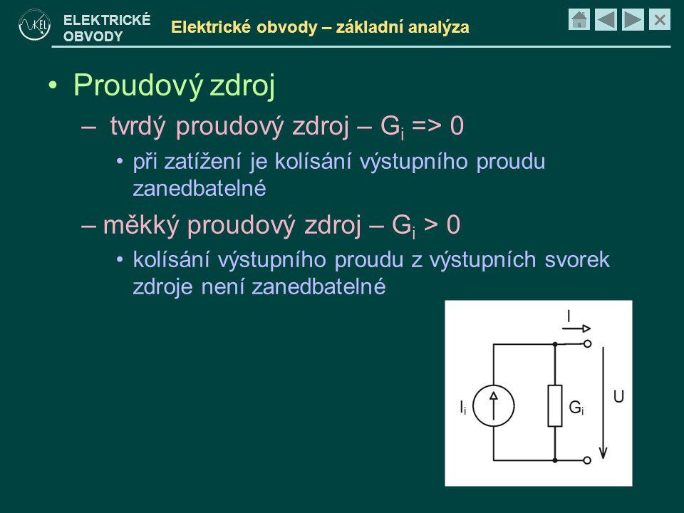 × ELEKTRICKÉ OBVODY Elektrické obvody – základní analýza •Proudový zdroj – tvrdý proudový zdroj – G i => 0 •při zatížení je kolísání výstupního proudu zanedbatelné –měkký proudový zdroj – G i > 0 •kolísání výstupního proudu z výstupních svorek zdroje není zanedbatelné