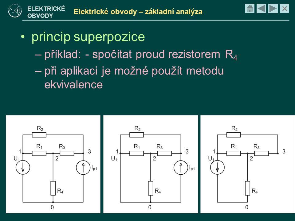 × ELEKTRICKÉ OBVODY Elektrické obvody – základní analýza •princip superpozice –příklad: - spočítat proud rezistorem R 4 –při aplikaci je možné použít metodu ekvivalence