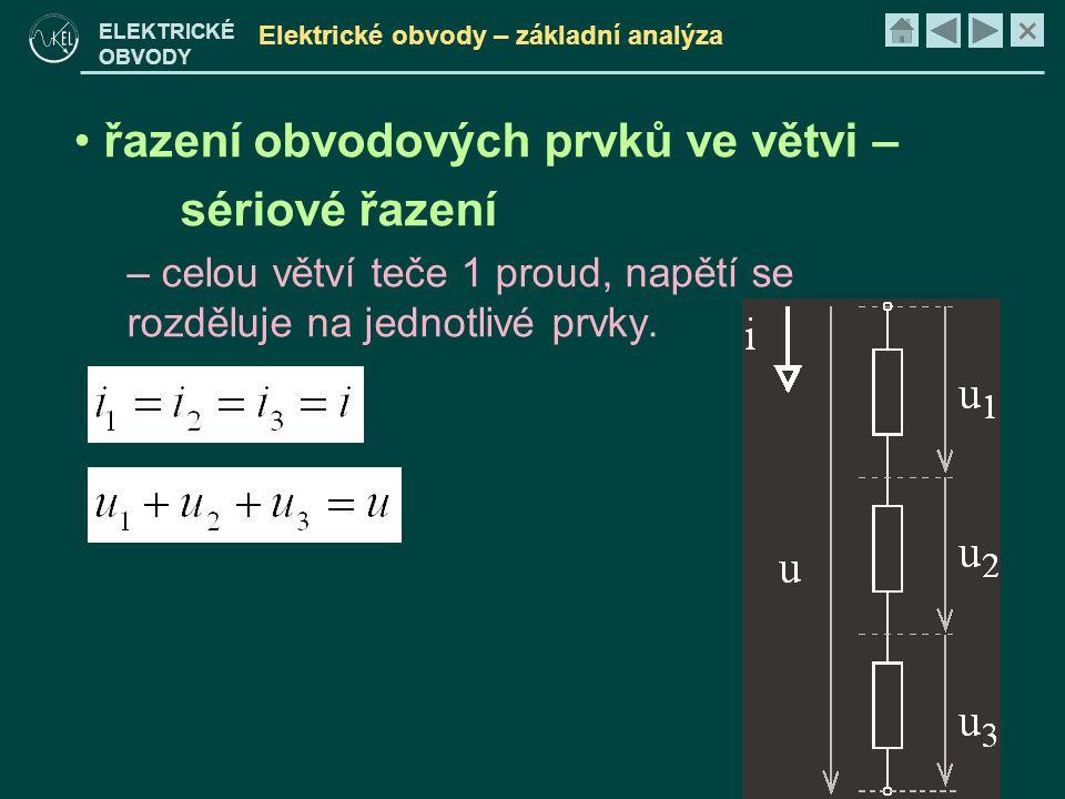 × ELEKTRICKÉ OBVODY Elektrické obvody – základní analýza • řazení obvodových prvků ve větvi – sériové řazení – celou větví teče 1 proud, napětí se rozděluje na jednotlivé prvky.