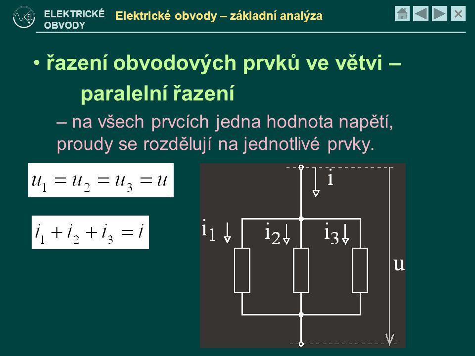 × ELEKTRICKÉ OBVODY Elektrické obvody – základní analýza • řazení obvodových prvků ve větvi – paralelní řazení – na všech prvcích jedna hodnota napětí, proudy se rozdělují na jednotlivé prvky.