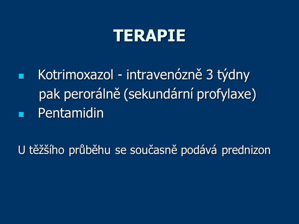 TERAPIE  Kotrimoxazol - intravenózně 3 týdny pak perorálně (sekundární profylaxe) pak perorálně (sekundární profylaxe)  Pentamidin U těžšího průběhu se současně podává prednizon