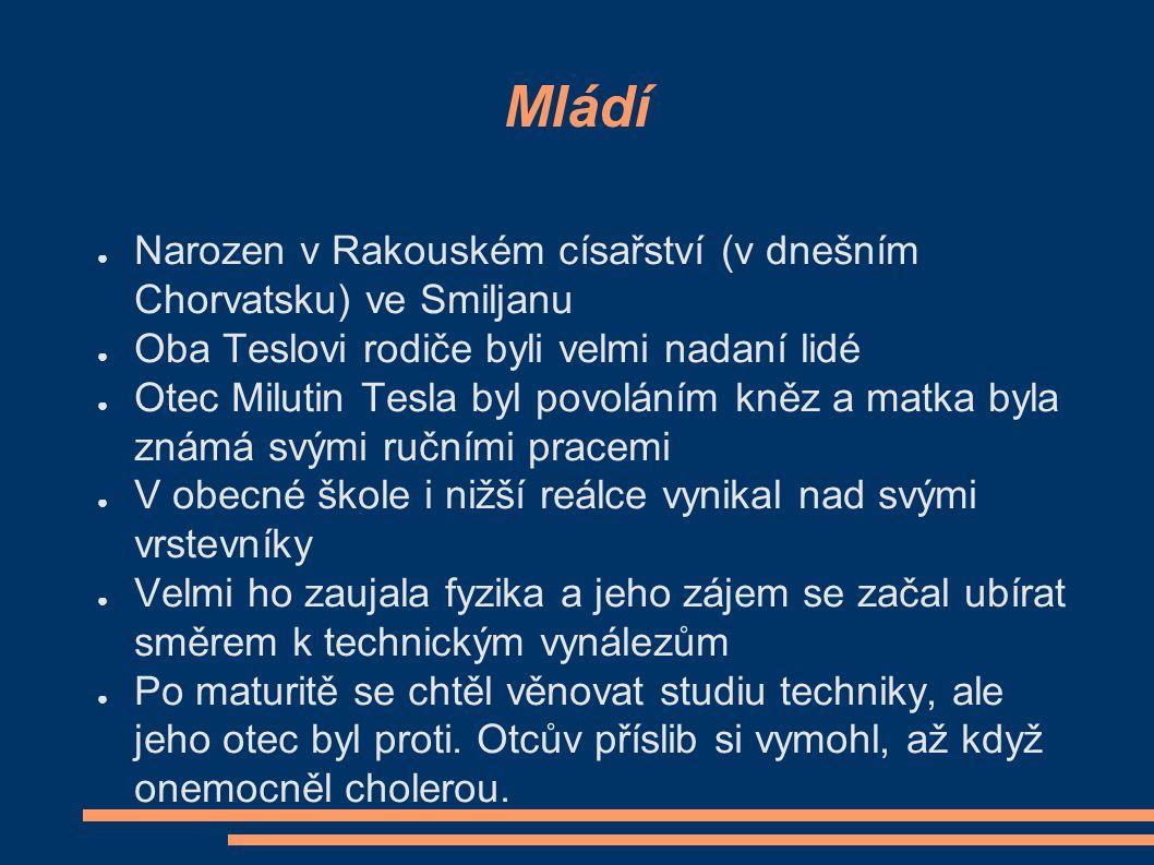 Mládí ● Narozen v Rakouském císařství (v dnešním Chorvatsku) ve Smiljanu ● Oba Teslovi rodiče byli velmi nadaní lidé ● Otec Milutin Tesla byl povolání