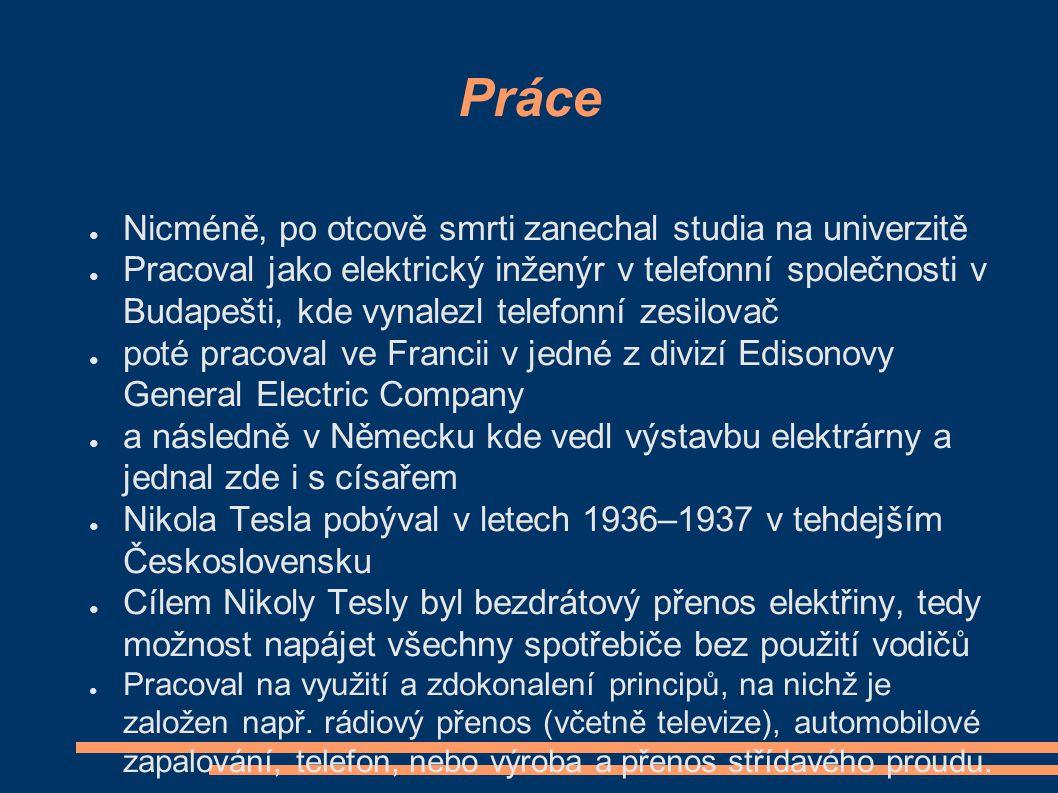 Práce ● Nicméně, po otcově smrti zanechal studia na univerzitě ● Pracoval jako elektrický inženýr v telefonní společnosti v Budapešti, kde vynalezl te