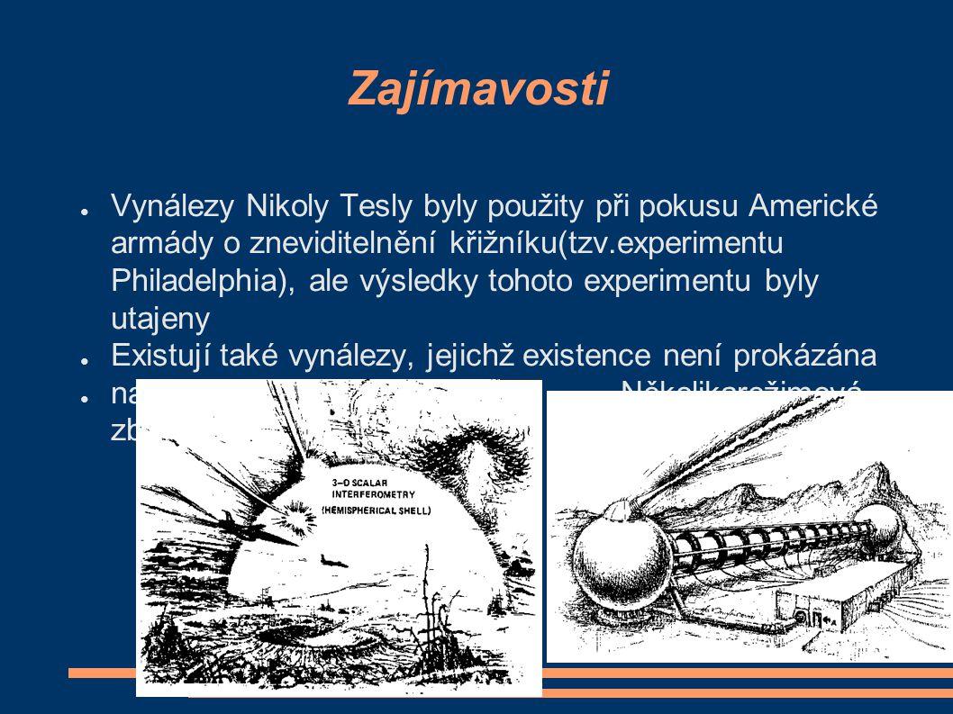 Zajímavosti ● Vynálezy Nikoly Tesly byly použity při pokusu Americké armády o zneviditelnění křižníku(tzv.experimentu Philadelphia), ale výsledky toho