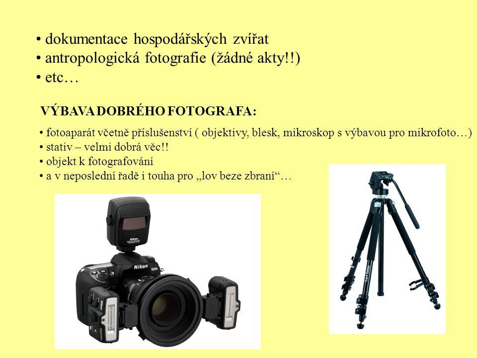 • dokumentace hospodářských zvířat • antropologická fotografie (žádné akty!!) • etc… VÝBAVA DOBRÉHO FOTOGRAFA: • fotoaparát včetně příslušenství ( objektivy, blesk, mikroskop s výbavou pro mikrofoto…) • stativ – velmi dobrá věc!.