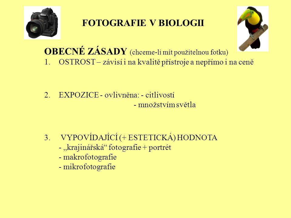 OBECNÉ ZÁSADY (chceme-li mít použitelnou fotku) 1.OSTROST – závisí i na kvalitě přístroje a nepřímo i na ceně 2.EXPOZICE - ovlivněna: - citlivostí - množstvím světla 3.