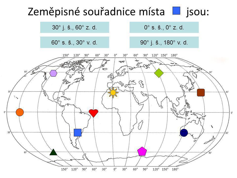Zeměpisné souřadnice místa jsou: 150° 120° 90° 60° 30° 0° 30° 60° 90° 120° 150° 180° 30° j. š., 60° z. d. 60° s. š., 30° v. d. 0° s. š., 0° z. d. 90°