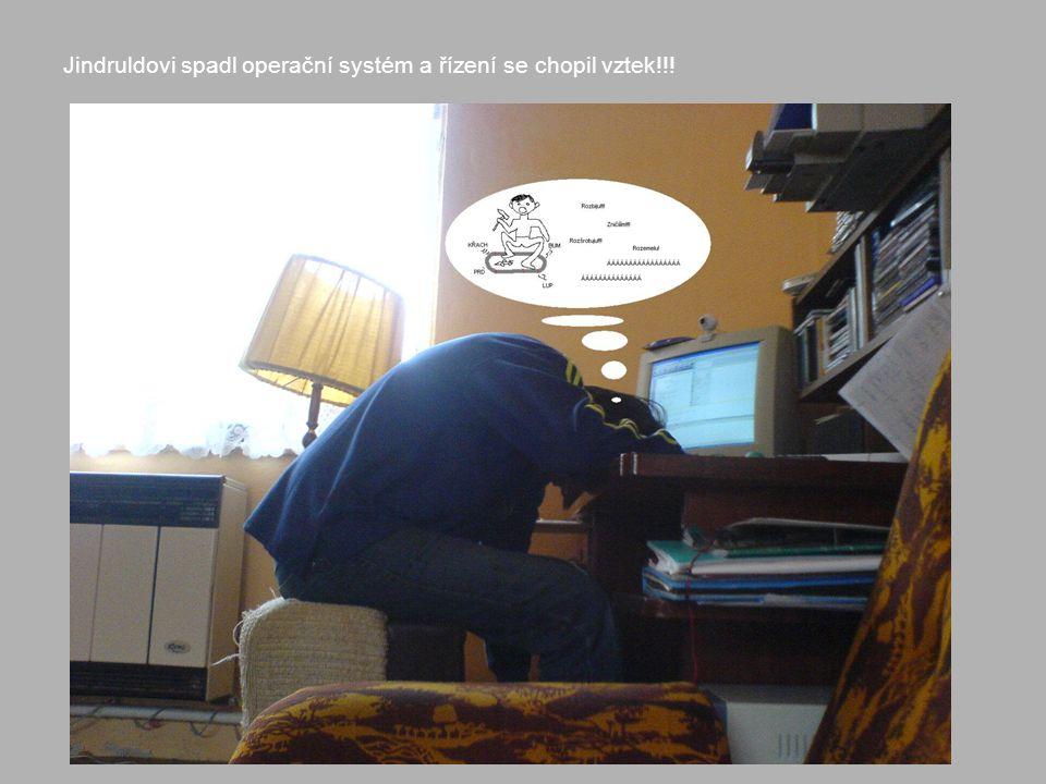 Jindruldovi spadl operační systém a řízení se chopil vztek!!!