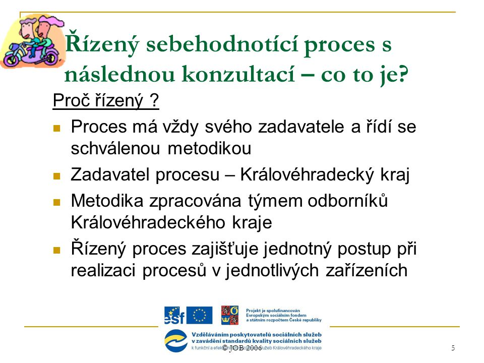 © JOB 2006 5 Řízený sebehodnotící proces s následnou konzultací – co to je.