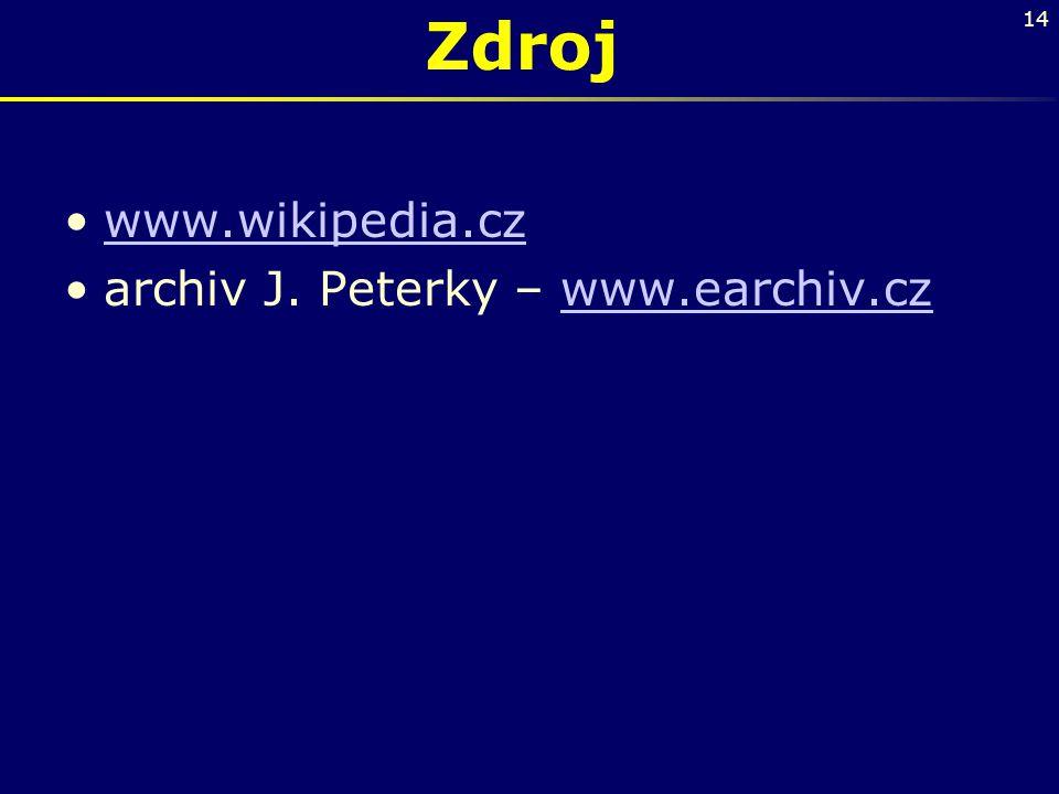 14 Zdroj •www.wikipedia.czwww.wikipedia.cz •archiv J. Peterky – www.earchiv.czwww.earchiv.cz