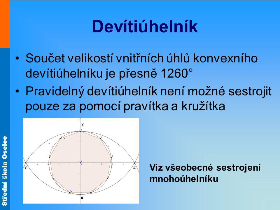 Střední škola Oselce Devítiúhelník •Součet velikostí vnitřních úhlů konvexního devítiúhelníku je přesně 1260° •Pravidelný devítiúhelník není možné ses