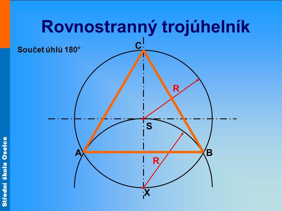 Střední škola Oselce Rovnostranný trojúhelník S X C AB R R Součet úhlů 180°