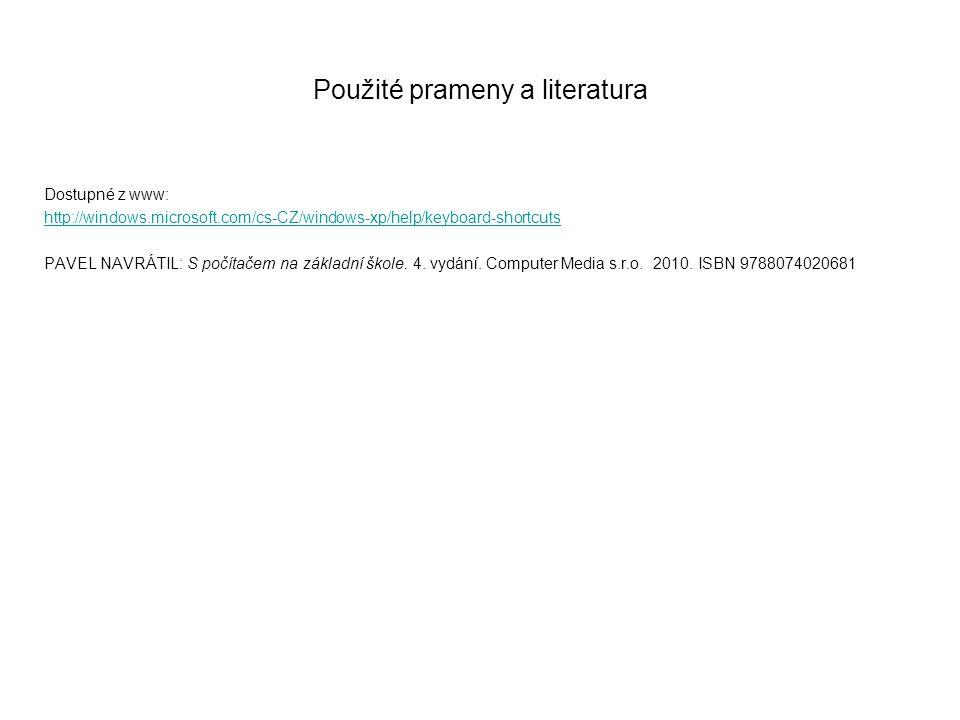 Použité prameny a literatura Dostupné z www: http://windows.microsoft.com/cs-CZ/windows-xp/help/keyboard-shortcuts PAVEL NAVRÁTIL: S počítačem na zákl