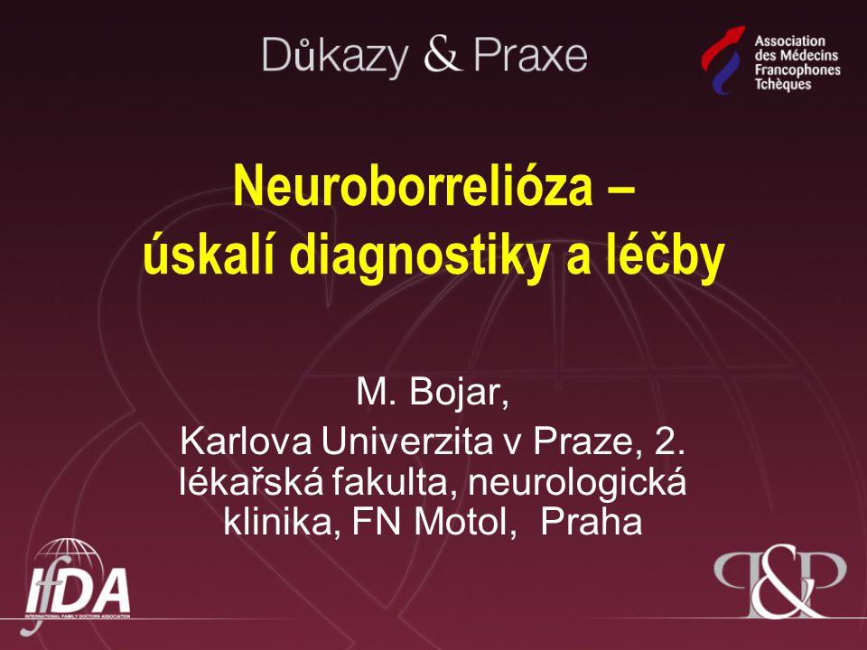 Neuroborrelióza – úskalí diagnostiky a léčby M. Bojar, Karlova Univerzita v Praze, 2. lékařská fakulta, neurologická klinika, FN Motol, Praha