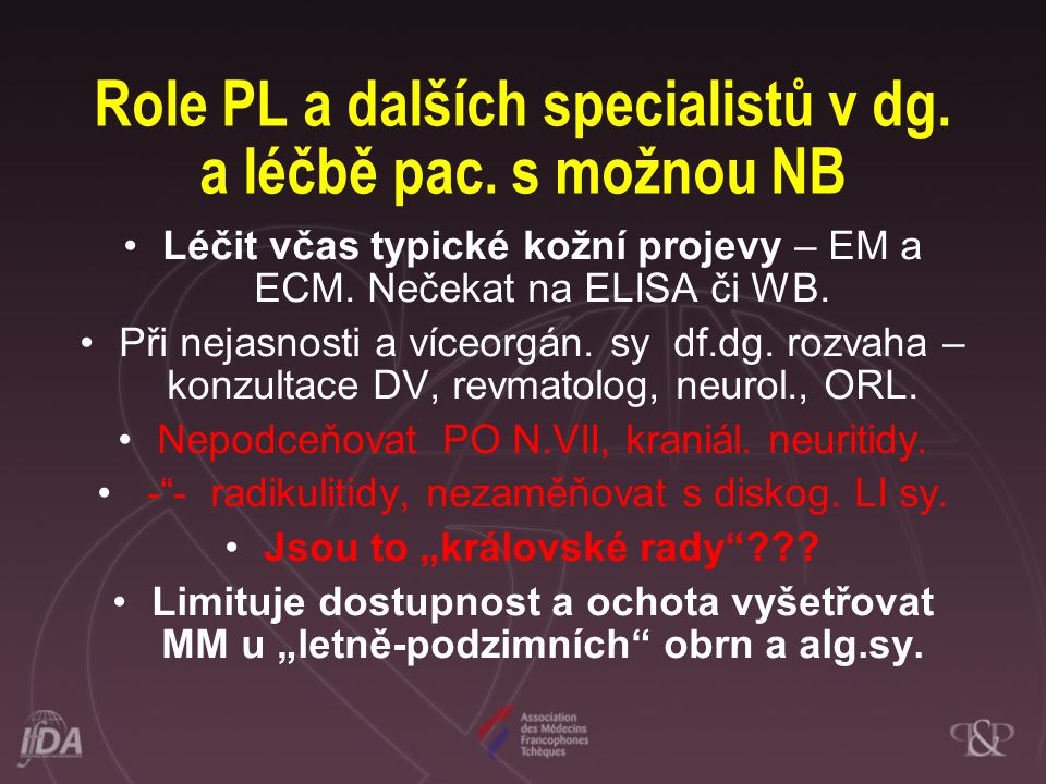 Role PL a dalších specialistů v dg. a léčbě pac. s možnou NB •Léčit včas typické kožní projevy – EM a ECM. Nečekat na ELISA či WB. •Při nejasnosti a v