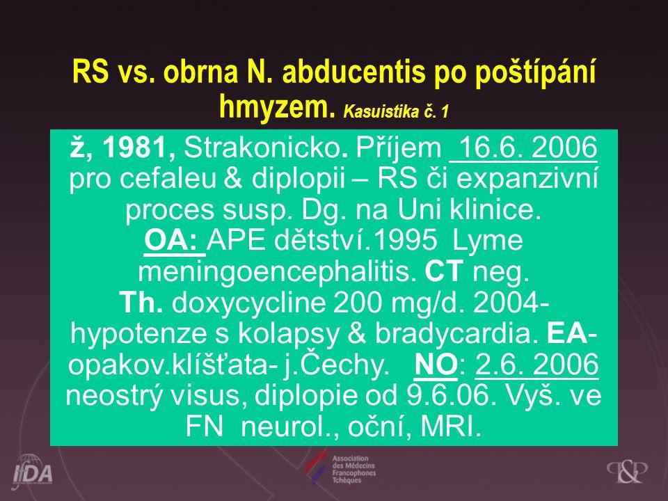 RS vs. obrna N. abducentis po poštípání hmyzem. Kasuistika č. 1 ž, 1981, Strakonicko. Příjem 16.6. 2006 pro cefaleu & diplopii – RS či expanzivní proc