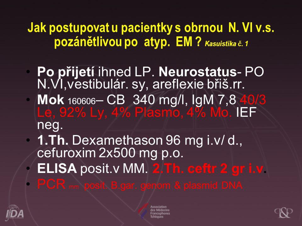 Jak postupovat u pacientky s obrnou N. VI v.s. pozánětlivou po atyp. EM ? Kasuistika č. 1 •Po přijetí ihned LP. Neurostatus- PO N.VI,vestibulár. sy, a