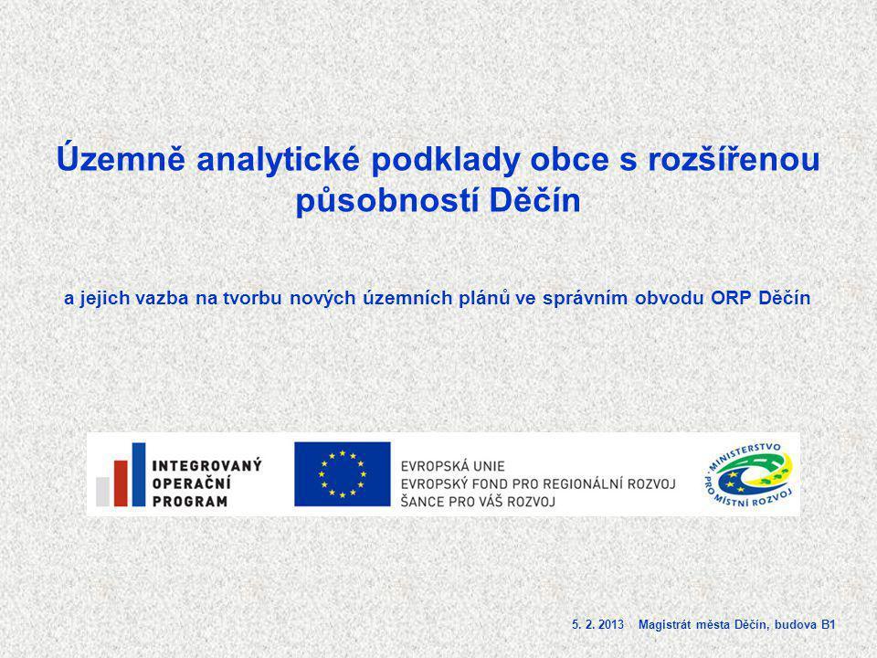 Územně analytické podklady obce s rozšířenou působností Děčín a jejich vazba na tvorbu nových územních plánů ve správním obvodu ORP Děčín 5. 2. 2013 M