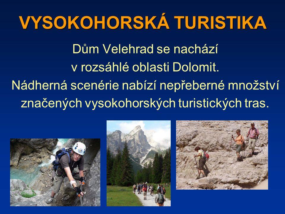 VYSOKOHORSKÁ TURISTIKA Dům Velehrad se nachází v rozsáhlé oblasti Dolomit.