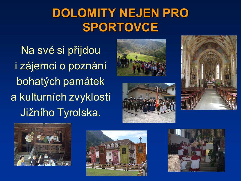 DOLOMITY NEJEN PRO SPORTOVCE Na své si přijdou i zájemci o poznání bohatých památek a kulturních zvyklostí Jižního Tyrolska.