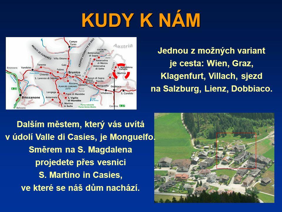 KUDY K NÁM Jednou z možných variant je cesta: Wien, Graz, Klagenfurt, Villach, sjezd na Salzburg, Lienz, Dobbiaco.