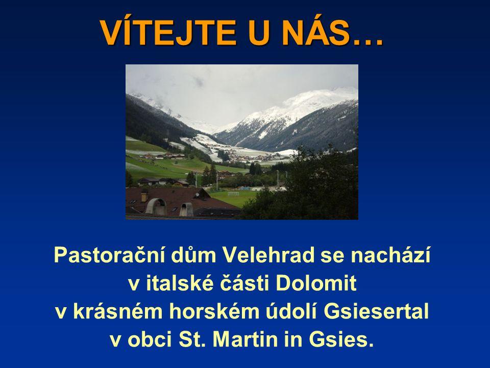 VÍTEJTE U NÁS… Pastorační dům Velehrad se nachází v italské části Dolomit v krásném horském údolí Gsiesertal v obci St.