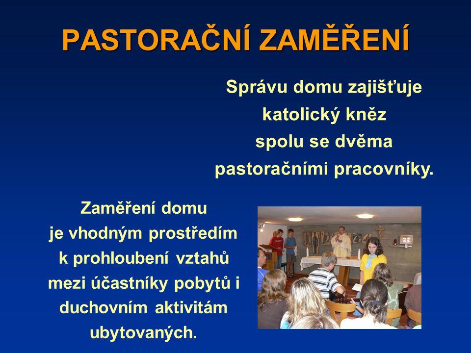 PASTORAČNÍ ZAMĚŘENÍ Správu domu zajišťuje katolický kněz spolu se dvěma pastoračními pracovníky.