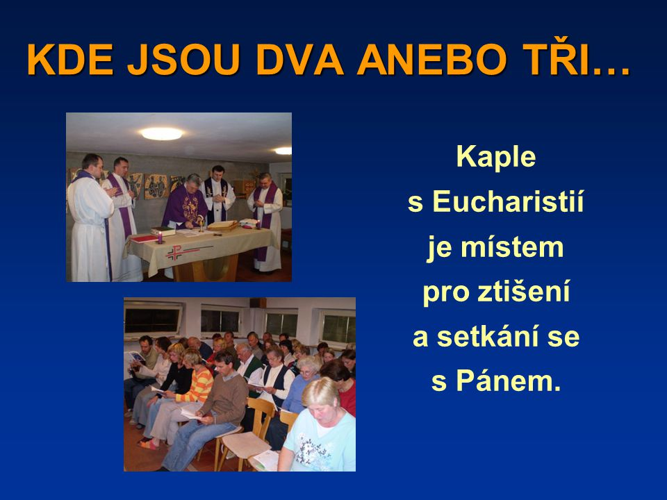 KDE JSOU DVA ANEBO TŘI… Kaple s Eucharistií je místem pro ztišení a setkání se s Pánem.