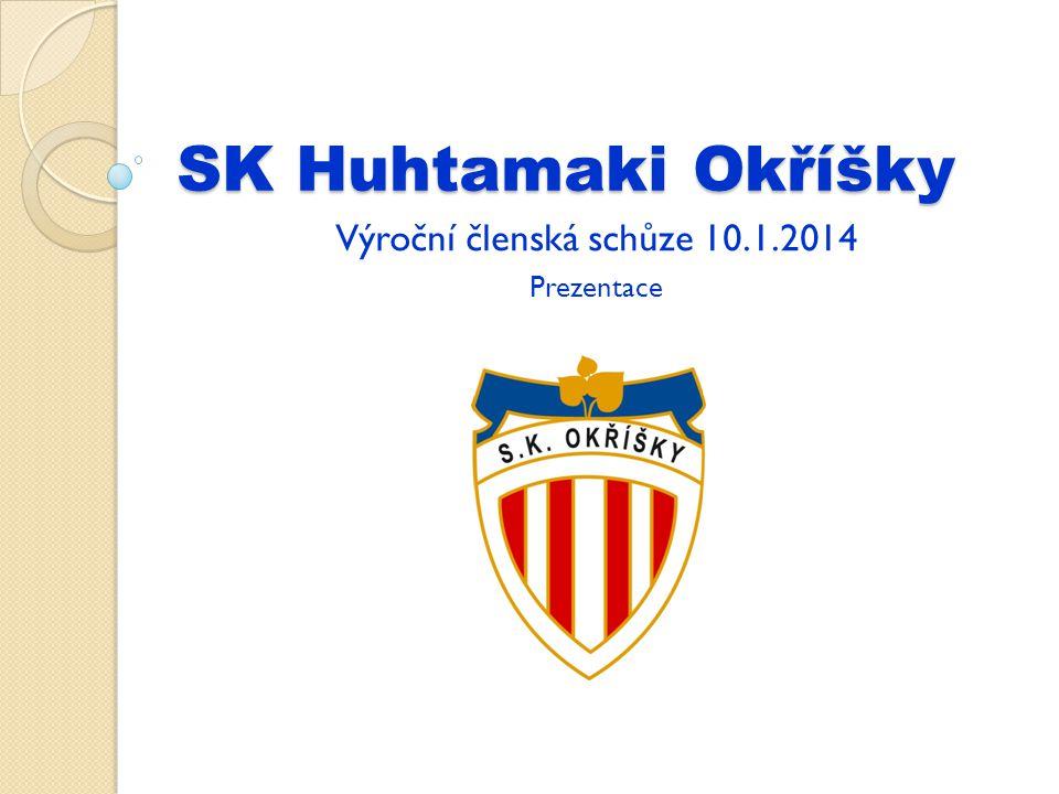 SK Huhtamaki Okříšky Výroční členská schůze 10.1.2014 Prezentace