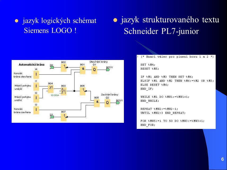 6  jazyk logických schémat Siemens LOGO !  jazyk strukturovaného textu Schneider PL7-junior