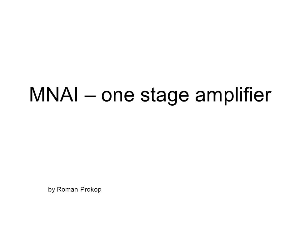 MNAI – one stage amplifier by Roman Prokop