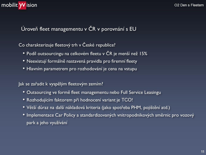 11 Úroveň fleet managementu v ČR v porovnání s EU O2 Den s Fleetem Co charakterizuje fleetový trh v České republice? • Podíl outsourcingu na celkovém