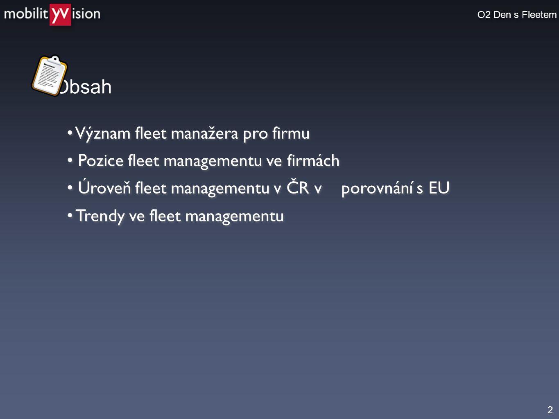 Obsah 2 O2 Den s Fleetem • Význam fleet manažera pro firmu • Pozice fleet managementu ve firmách • Úroveň fleet managementu v ČR v porovnání s EU • Tr