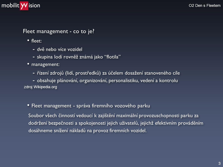"""3 Fleet management - co to je? O2 Den s Fleetem • fleet: - dvě nebo více vozidel - skupina lodí rovněž známá jako """"flotila"""" • management: - řízení zdr"""