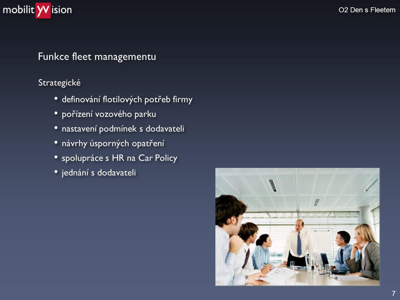 7 Funkce fleet managementu O2 Den s Fleetem Strategické • definování flotilových potřeb firmy • pořízení vozového parku • nastavení podmínek s dodavat
