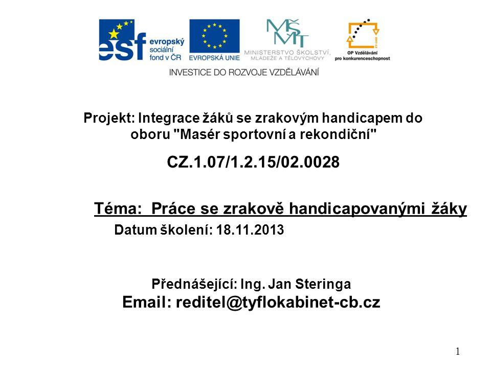 1 Téma: Práce se zrakově handicapovanými žáky Projekt: Integrace žáků se zrakovým handicapem do oboru