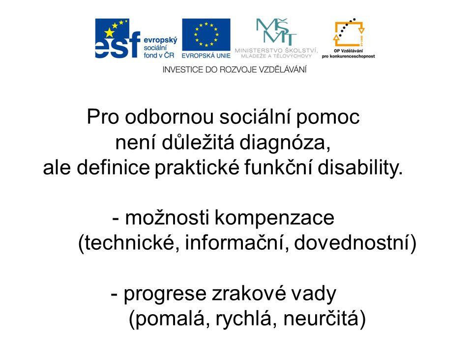 Pro odbornou sociální pomoc není důležitá diagnóza, ale definice praktické funkční disability. - možnosti kompenzace (technické, informační, dovednost