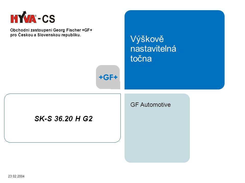 23.02.2004 GF Automotive Výškově nastavitelná točna SK-S 36.20 H G2 Obchodní zastoupení Georg Fischer +GF+ pro Českou a Slovenskou republiku.